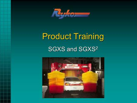 Product Training SGXS and SGXS 2. Industry Benchmark SGXSSGXS –Commercial, high volume, high quality wash –5,000+ vehicles per month –Benchmark rollover.