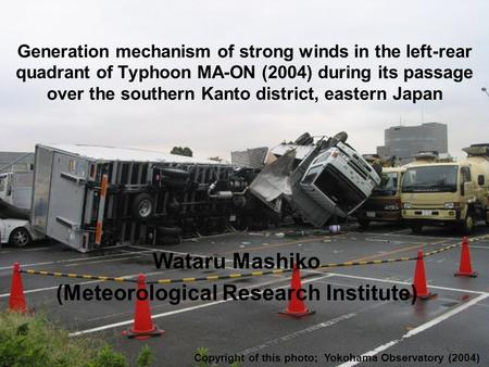 Generation mechanism of strong winds in the left-rear quadrant of Typhoon MA-ON (2004) during its passage over the southern Kanto district, eastern Japan.