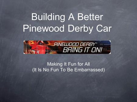 Building A Better Pinewood Derby Car Making It Fun for All (It Is No Fun To Be Embarrassed)