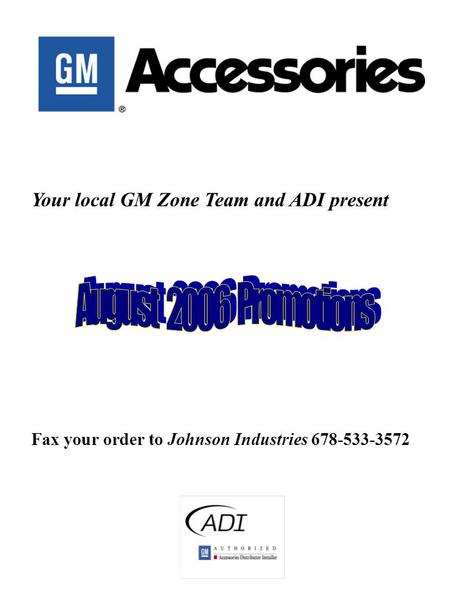 Your local GM Zone Team and ADI present Fax your order to Johnson Industries 678-533-3572.
