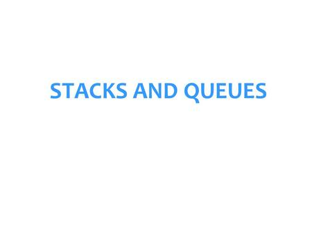 STACKS AND QUEUES. A LINKED LIST IMPLEMENTATION OF A QUEUE data next data next NULL data next cnt front rear queue node Queue: First-In-First-Out (FIFO)