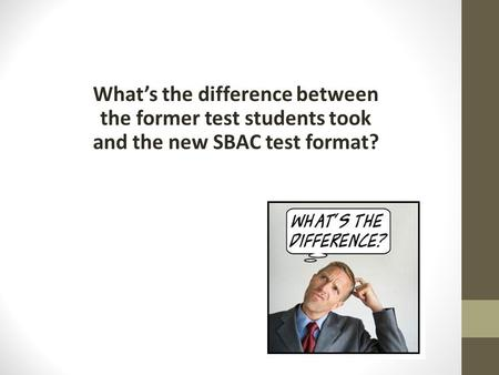 What's the difference between the former test students took and the new SBAC test format?