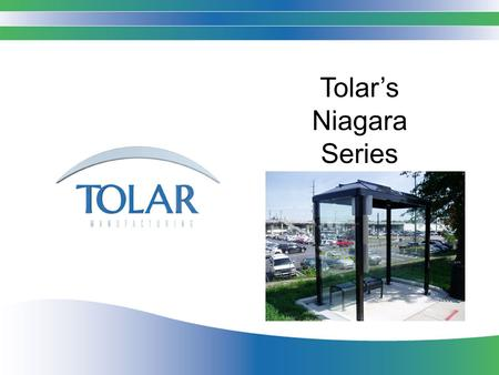 Tolar's Niagara Series. The Niagara Shelter Series The benefits are as powerful as the falls Roof lines and styles to suit any streetscape Wide range.