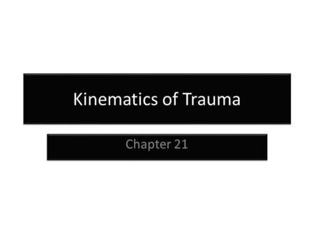 Kinematics of Trauma Chapter 21. Kinematics of Trauma Injuries are the leading cause of death among children and young adults. Kinematics introduces the.