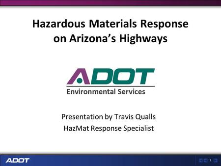 1 Hazardous Materials Response on Arizona's Highways Presentation by Travis Qualls HazMat Response Specialist.