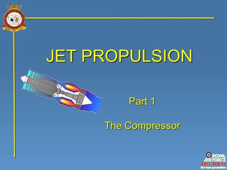 JET PROPULSION Part 1 The Compressor.