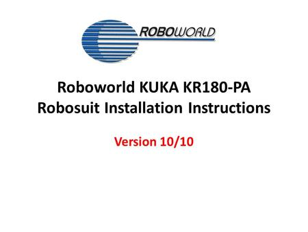 Roboworld KUKA KR180-PA Robosuit Installation Instructions Version 10/10.
