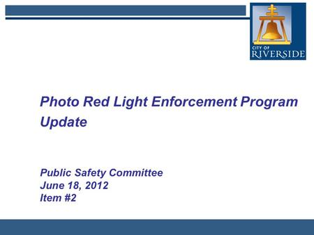 Photo Red Light Enforcement Program Update Public Safety Committee June 18, 2012 Item #2.