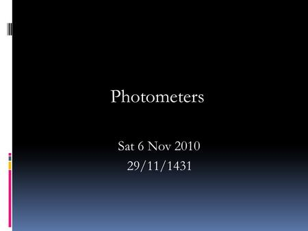 Photometers Sat 6 Nov 2010 29/11/1431.  Light emissions of alkali and alkaline earth metal elements are measured with flame photometry.  To this purpose,