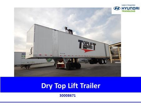 30008671 Dry Top Lift Trailer. 2 Top Lift (At Rest, Front)