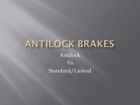 Antilock Vs Standard/Linked.  Independent Braking System – Hand and foot controls work independently  Linked Braking System – Uses two controls but.