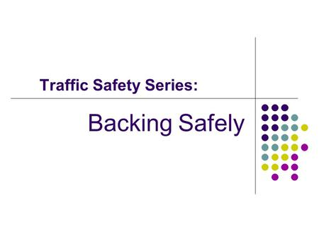 Traffic Safety Series: Backing Safely. Course Information Course Author: Lynne Presley, Oklahoma Department of Corrections, Staff and Organizational Development.