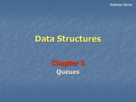 Data Structures Chapter 3 Queues Andreas Savva. 2 Queues A data structure modeled after a line of people waiting to be served. A data structure modeled.