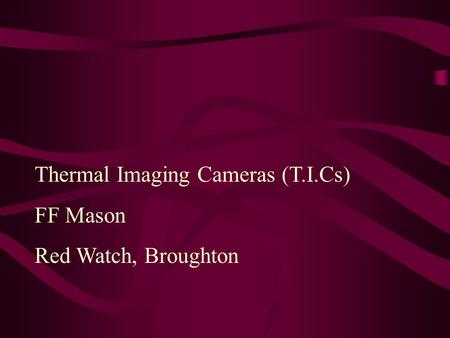 Thermal Imaging Cameras (T.I.Cs) FF Mason Red Watch, Broughton.