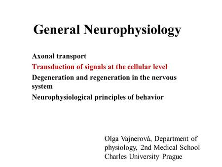 General Neurophysiology Axonal transport Transduction of signals at the cellular level Degeneration and regeneration in the nervous system Neurophysiological.