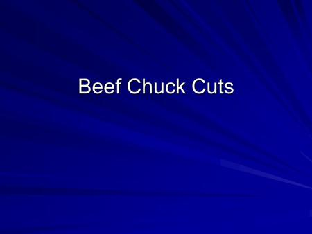 Beef Chuck Cuts. Beef : Chuck : Arm Roast Cookery Method –Moist Contains round arm bone and may contain cross sections of rib bones. Includes several.