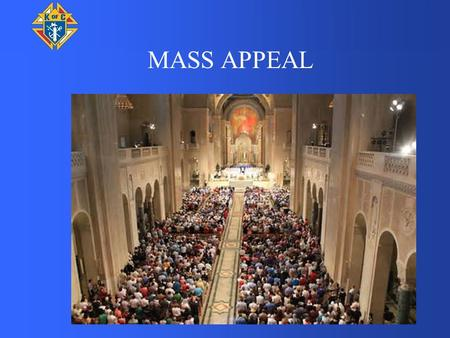 MASS APPEAL. AS GOOD CATHOLICS, WE FOLLOW CANON LAW AND SIT IN THE SAME PEW EVERY WEEK.