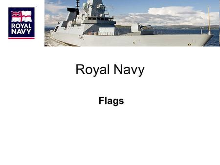 Royal Navy Flags. WHITE ENSIGN This is worn by all HM Ships in commission and by shore establishments. Some Civilian authorities with Naval connections.