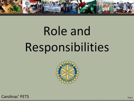 Role and Responsibilities Carolinas' PETS Begin. Learning Objectives 1.Understand your role 2.Preparing your self to lead 3.The Club Leadership Plan Carolinas'