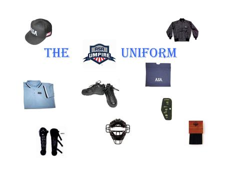 THE UNIFORM. T-Shirt WHITE with the ASA Powder Blue Polo Shirt NAVY with the ASA Navy Blue Polo Shirt. UMPIRE UNIFORM The official hat must be fitted,