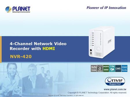 4-Channel Network Video Recorder with HDMI Copyright © PLANET Technology Corporation. All rights reserved. NVR-420.
