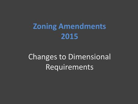Zoning Amendments 2015 Changes to Dimensional Requirements.