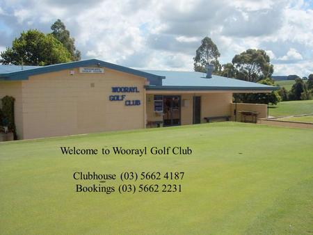 Welcome to Woorayl Golf Club Clubhouse (03) 5662 4187 Bookings (03) 5662 2231.