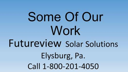 Futureview Solar Solutions Elysburg, Pa. Call