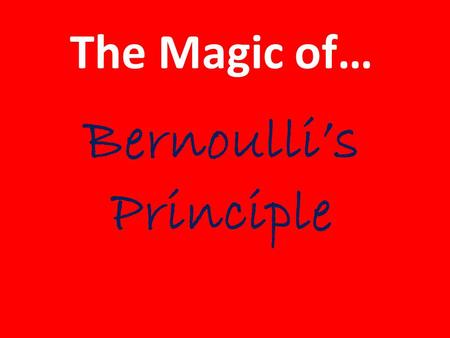 The Magic of… Bernoulli's Principle. Aerodynamics is… The study of forces and the resulting motion of objects through the air.