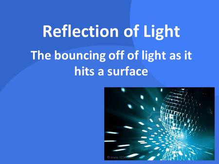The bouncing off of light as it hits a surface