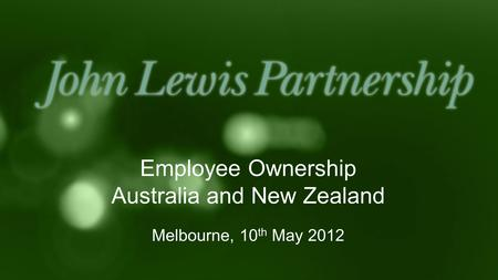Employee Ownership Australia and New Zealand Melbourne, 10 th May 2012.