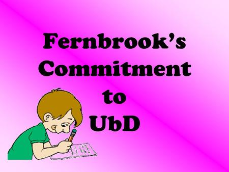 Fernbrook's Commitment to UbD. A glance at the answers we found… Be sure homework matches targets of the day. How do I ensure that homework is worthwhile?