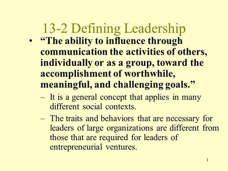 "13-2 Defining Leadership ""The ability to influence through communication the activities of others, individually or as a group, toward the accomplishment."