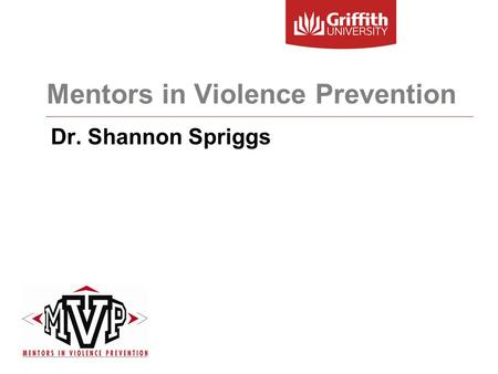 Mentors in Violence Prevention Dr. Shannon Spriggs.