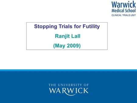 Stopping Trials for Futility Ranjit Lall (May 2009)