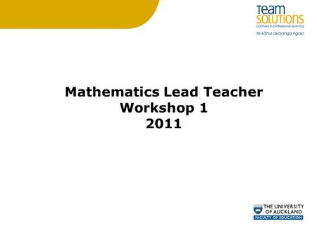 Mathematics Lead Teacher Workshop 1 2011. Purpose for this session 9.00 – 12.00 Discuss current issues and keep you up to date with current initiatives.