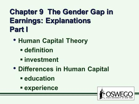 Chapter 9 The Gender Gap in Earnings: Explanations Part I Human Capital Theory  definition  investment Differences in Human Capital  education  experience.