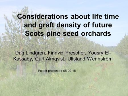 Considerations about life time and graft density of future Scots pine seed orchards Dag Lindgren, Finnvid Prescher, Yousry El- Kassaby, Curt Almqvist,