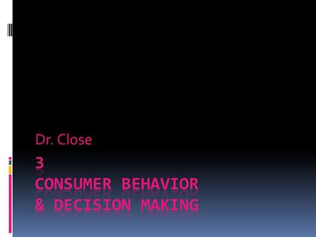 Dr. Close. Purchase Situation by Gender Importance of Consumer Behavior  Why study consumer behavior?  Complex: personality is a poor predictor of.