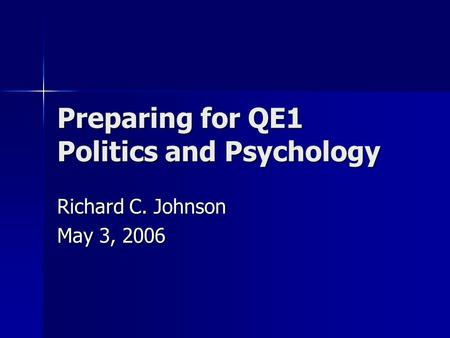 Preparing for QE1 Politics and Psychology Richard C. Johnson May 3, 2006.