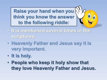 Raise your hand when you think you know the answer to the following riddle: ItIt is mentioned several times in the scriptures. HeavenlyHeavenly Father.