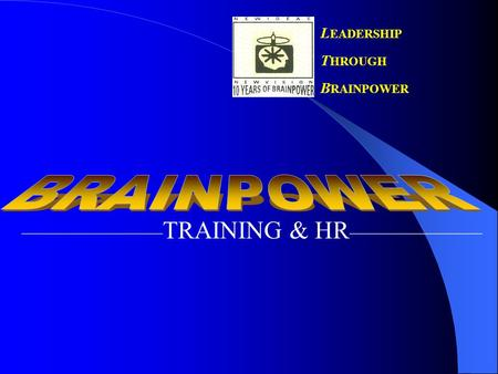 L EADERSHIP T HROUGH B RAINPOWER _________________________________ TRAINING & HR.