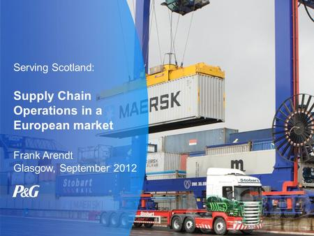 Serving Scotland: Supply Chain Operations in a European market Frank Arendt Glasgow, September 2012.