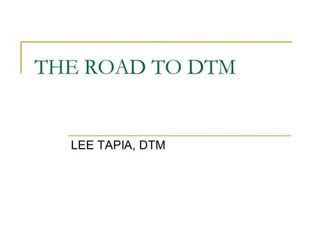 THE ROAD TO DTM LEE TAPIA, DTM. The seven steps you need to complete to earn a DTM: Competent Communicator Advanced Communicator Bronze Advanced Communicator.