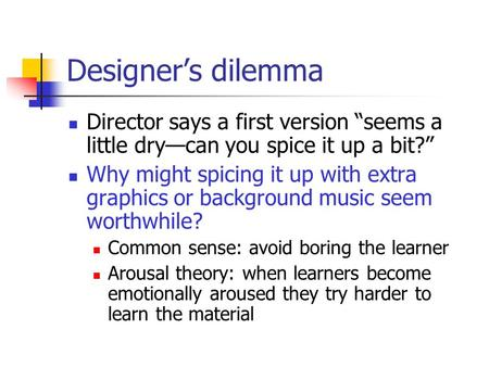 "Designer's dilemma Director says a first version ""seems a little dry—can you spice it up a bit?"" Why might spicing it up with extra graphics or background."