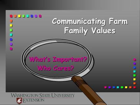 Communicating Farm Family Values What's Important? What's Important? Who Cares?