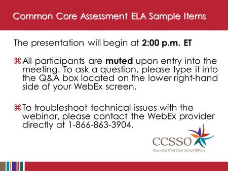 Common Core Assessment ELA Sample Items The presentation will begin at 2:00 p.m. ET  All participants are muted upon entry into the meeting. To ask a.