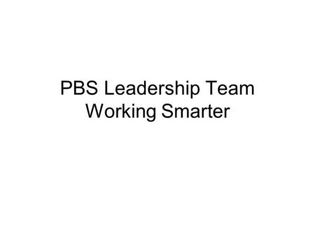 PBS Leadership Team Working Smarter. Problem/Challenge Whenever a new initiative is introduced to a school, district/region, or state, the general approach.