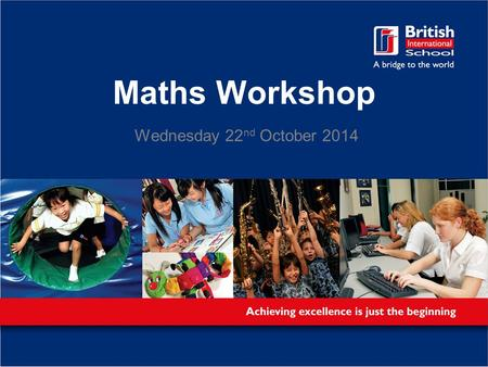 Maths Workshop Wednesday 22 nd October 2014. Aims: 1.Supporting your children with the basics - finding gaps in learning and bridging them. 2.An introduction.