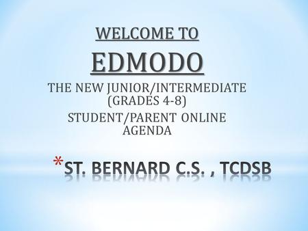 WELCOME TO EDMODO THE NEW JUNIOR/INTERMEDIATE (GRADES 4-8) STUDENT/PARENT ONLINE AGENDA.